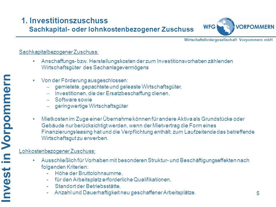 Wirtschaftsfördergesellschaft Vorpommern mbH Invest in Vorpommern 5 Sachkapitalbezogener Zuschuss: Anschaffungs- bzw. Herstellungskosten der zum Inves