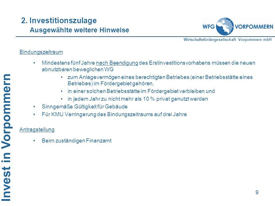 Wirtschaftsfördergesellschaft Vorpommern mbH Invest in Vorpommern 9 Bindungszeitraum Mindestens fünf Jahre nach Beendigung des Erstinvestitionsvorhabe