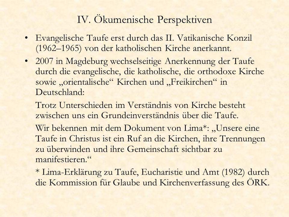 IV. Ökumenische Perspektiven Evangelische Taufe erst durch das II. Vatikanische Konzil (1962–1965) von der katholischen Kirche anerkannt. 2007 in Magd