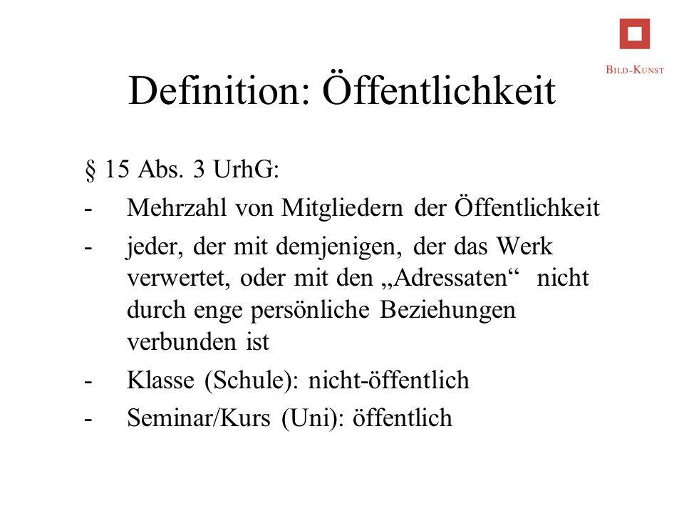 Definition: Öffentlichkeit § 15 Abs. 3 UrhG: -Mehrzahl von Mitgliedern der Öffentlichkeit -jeder, der mit demjenigen, der das Werk verwertet, oder mit