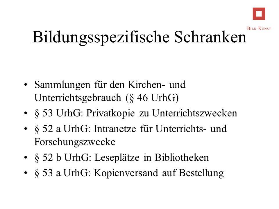 Bildungsspezifische Schranken Sammlungen für den Kirchen- und Unterrichtsgebrauch (§ 46 UrhG) § 53 UrhG: Privatkopie zu Unterrichtszwecken § 52 a UrhG