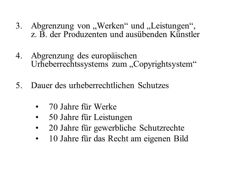 3.Abgrenzung von Werken und Leistungen, z. B. der Produzenten und ausübenden Künstler 4.Abgrenzung des europäischen Urheberrechtssystems zum Copyright