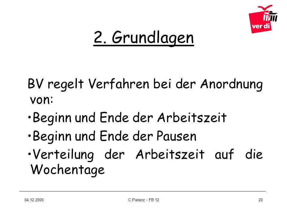 04.12.2006C.Pielenz - FB 1220 2. Grundlagen BV regelt Verfahren bei der Anordnung von: Beginn und Ende der Arbeitszeit Beginn und Ende der Pausen Vert