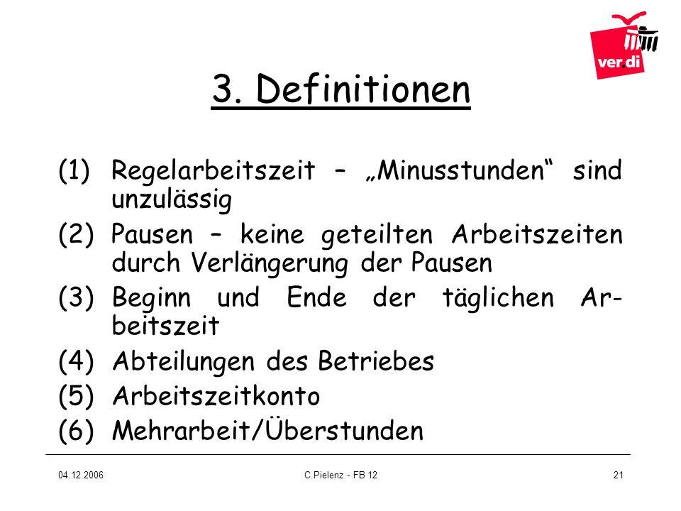 04.12.2006C.Pielenz - FB 1221 3. Definitionen (1)Regelarbeitszeit – Minusstunden sind unzulässig (2)Pausen – keine geteilten Arbeitszeiten durch Verlä