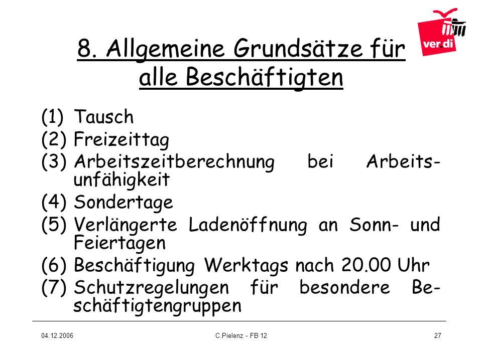 04.12.2006C.Pielenz - FB 1227 8. Allgemeine Grundsätze für alle Beschäftigten (1)Tausch (2)Freizeittag (3)Arbeitszeitberechnung bei Arbeits- unfähigke