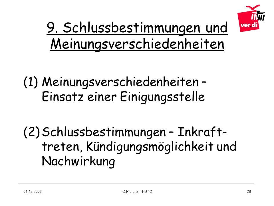 04.12.2006C.Pielenz - FB 1228 9. Schlussbestimmungen und Meinungsverschiedenheiten (1)Meinungsverschiedenheiten – Einsatz einer Einigungsstelle (2)Sch