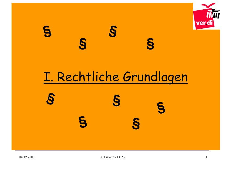 04.12.2006C.Pielenz - FB 123 I. Rechtliche Grundlagen § § § § § § § § §