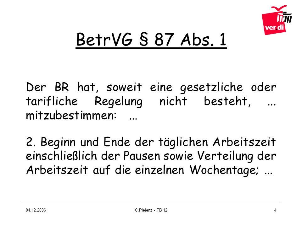 04.12.2006C.Pielenz - FB 124 BetrVG § 87 Abs. 1 Der BR hat, soweit eine gesetzliche oder tarifliche Regelung nicht besteht,... mitzubestimmen:... 2. B