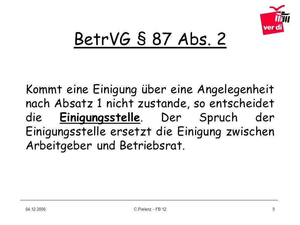 04.12.2006C.Pielenz - FB 125 Kommt eine Einigung über eine Angelegenheit nach Absatz 1 nicht zustande, so entscheidet die Einigungsstelle. Der Spruch
