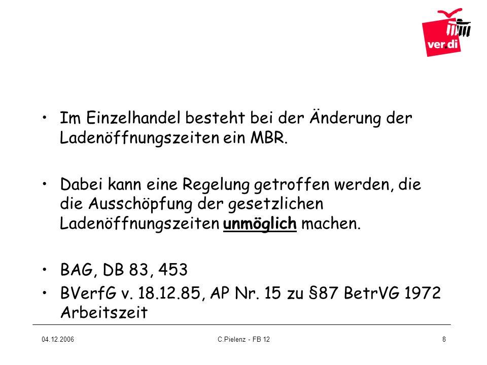 04.12.2006C.Pielenz - FB 128 Im Einzelhandel besteht bei der Änderung der Ladenöffnungszeiten ein MBR. Dabei kann eine Regelung getroffen werden, die