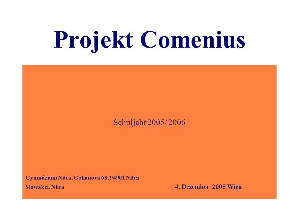 Projekt Comenius Schuljahr 2005/ 2006 Gymnázium Nitra, Golianova 68, 94901 Nitra Slowakei, Nitra 4. Dezember 2005 Wien