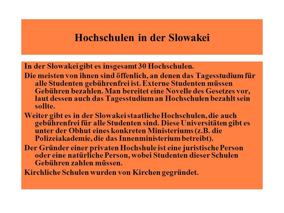 Hochschulen in der Slowakei In der Slowakei gibt es insgesamt 30 Hochschulen. Die meisten von ihnen sind öffenlich, an denen das Tagesstudium für alle