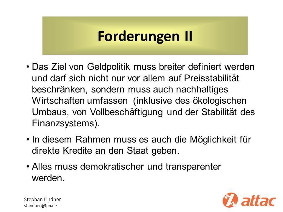 Forderungen II Stephan Lindner stlindner@ipn.de Das Ziel von Geldpolitik muss breiter definiert werden und darf sich nicht nur vor allem auf Preisstab