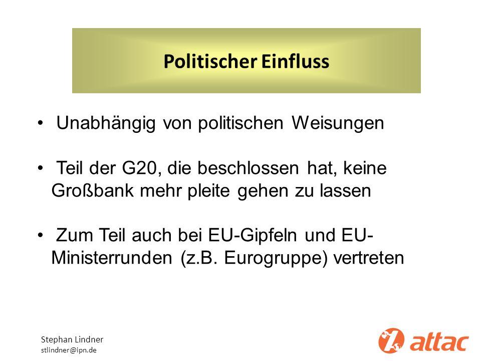 Politischer Einfluss Stephan Lindner stlindner@ipn.de Unabhängig von politischen Weisungen Teil der G20, die beschlossen hat, keine Großbank mehr plei