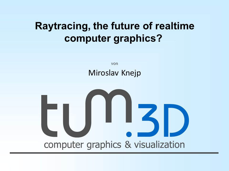 computer graphics & visualization Raytracing, the future of realtime computer graphics.