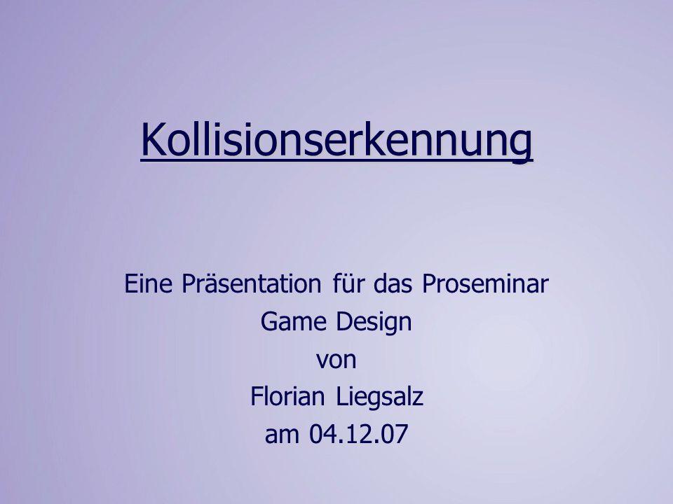 Kollisionserkennung Eine Präsentation für das Proseminar Game Design von Florian Liegsalz am 04.12.07
