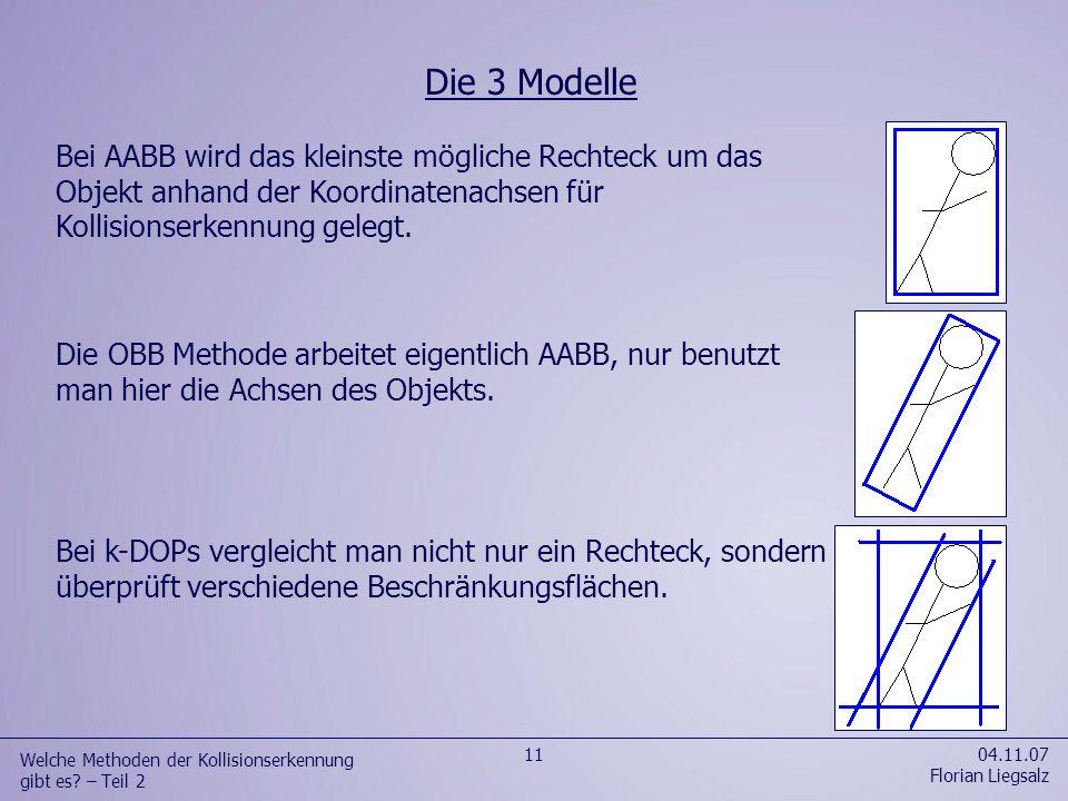 04.11.07 Florian Liegsalz 11 Welche Methoden der Kollisionserkennung gibt es? – Teil 2 Die OBB Methode arbeitet eigentlich AABB, nur benutzt man hier