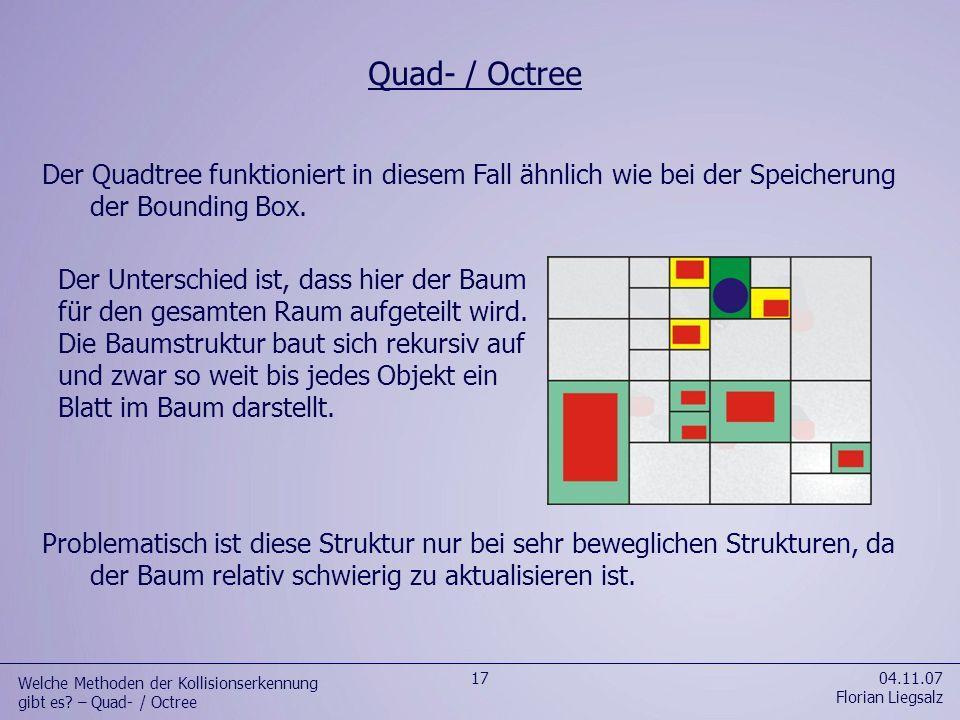 Der Quadtree funktioniert in diesem Fall ähnlich wie bei der Speicherung der Bounding Box. 04.11.07 Florian Liegsalz 17 Welche Methoden der Kollisions