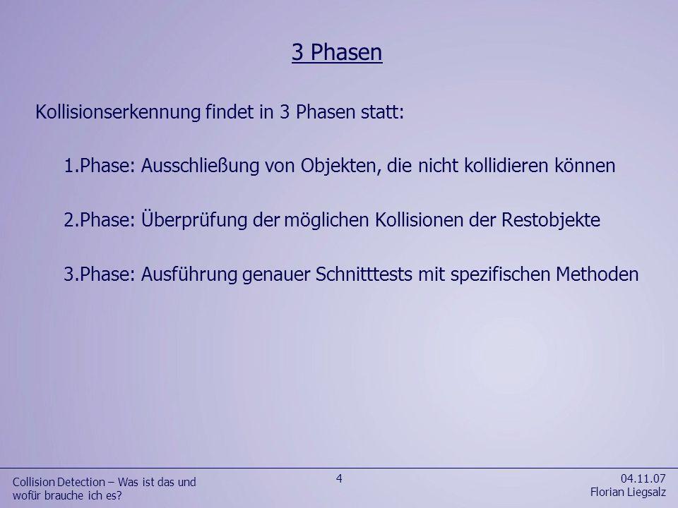 Kollisionserkennung findet in 3 Phasen statt: 1.Phase: Ausschließung von Objekten, die nicht kollidieren können 2.Phase: Überprüfung der möglichen Kol