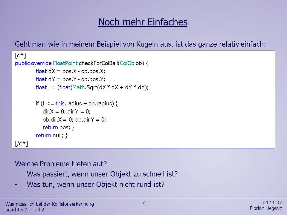 04.11.07 Florian Liegsalz 7 Was muss ich bei der Kollisionserkennung beachten? – Teil 2 Geht man wie in meinem Beispiel von Kugeln aus, ist das ganze