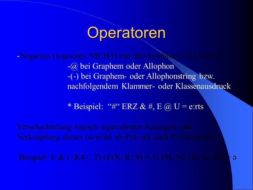 Operatoren -Negation (logisches NICHT) mit den Symbolen (@) und (-) -@ bei Graphem oder Allophon -(-) bei Graphem- oder Allophonstring bzw.