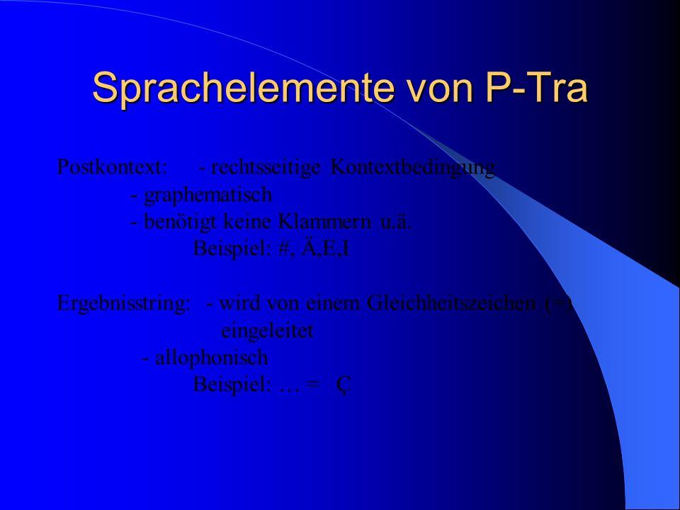 Sprachelemente von P-Tra Postkontext: - rechtsseitige Kontextbedingung - graphematisch - benötigt keine Klammern u.ä.