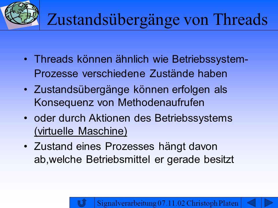 Signalverarbeitung 07.11.02 Christoph Platen Zustandsübergänge von Threads Threads können ähnlich wie Betriebssystem- Prozesse verschiedene Zustände h
