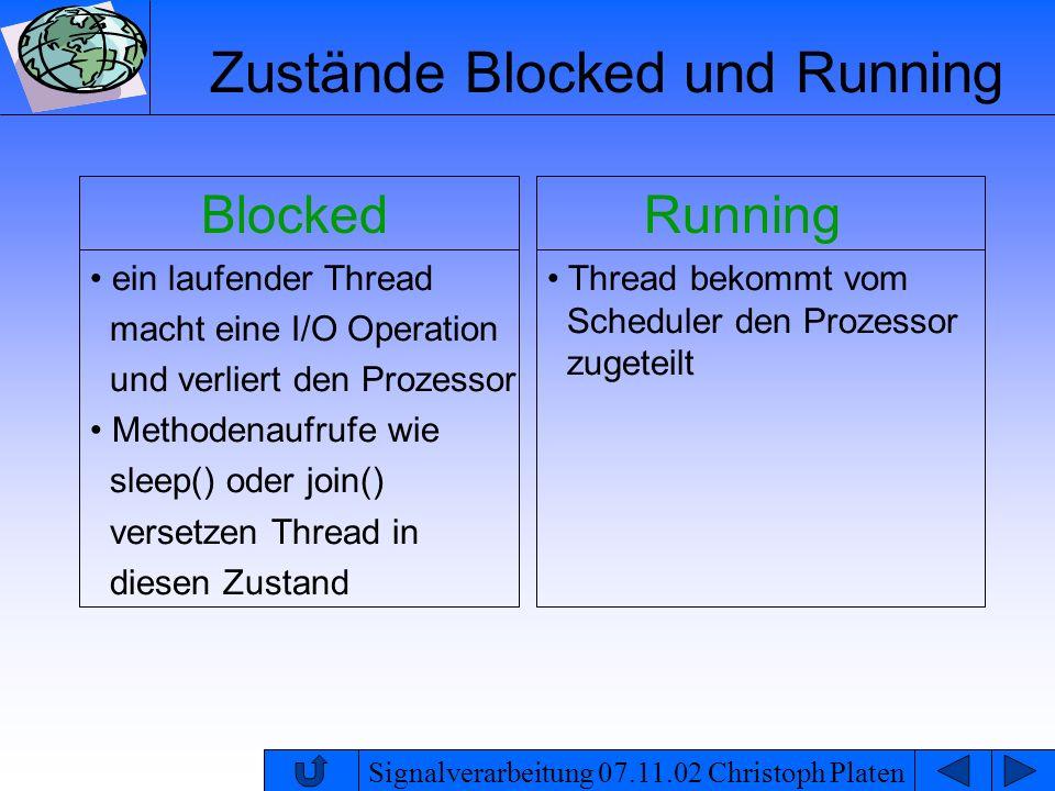 Signalverarbeitung 07.11.02 Christoph Platen Zustände Blocked und Running ein laufender Thread macht eine I/O Operation und verliert den Prozessor Met
