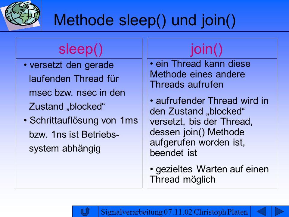Signalverarbeitung 07.11.02 Christoph Platen Methode sleep() und join() join() ein Thread kann diese Methode eines andere Threads aufrufen aufrufender