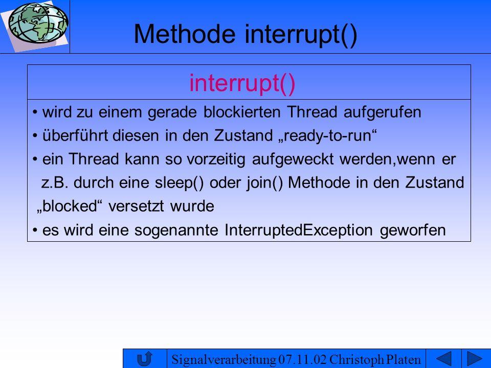 Signalverarbeitung 07.11.02 Christoph Platen Methode interrupt() interrupt() wird zu einem gerade blockierten Thread aufgerufen überführt diesen in de