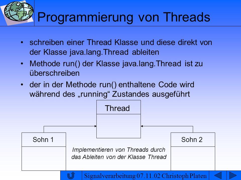 Signalverarbeitung 07.11.02 Christoph Platen Programmierung von Threads schreiben einer Thread Klasse und diese direkt von der Klasse java.lang.Thread