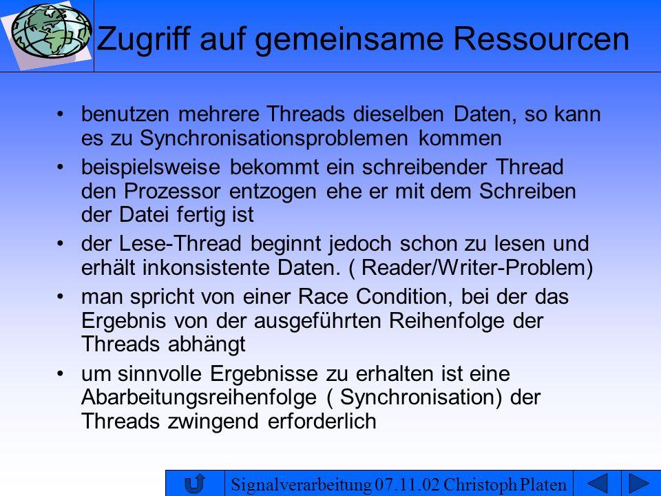 Signalverarbeitung 07.11.02 Christoph Platen Zugriff auf gemeinsame Ressourcen benutzen mehrere Threads dieselben Daten, so kann es zu Synchronisation