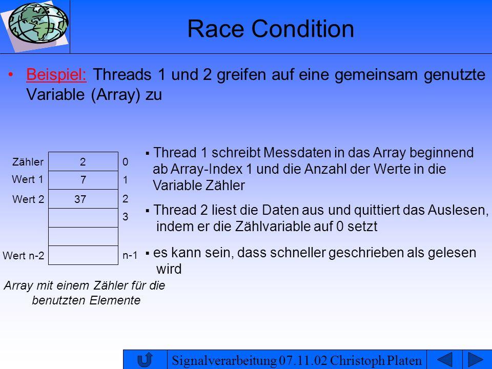 Signalverarbeitung 07.11.02 Christoph Platen Race Condition Beispiel: Threads 1 und 2 greifen auf eine gemeinsam genutzte Variable (Array) zu Thread 1
