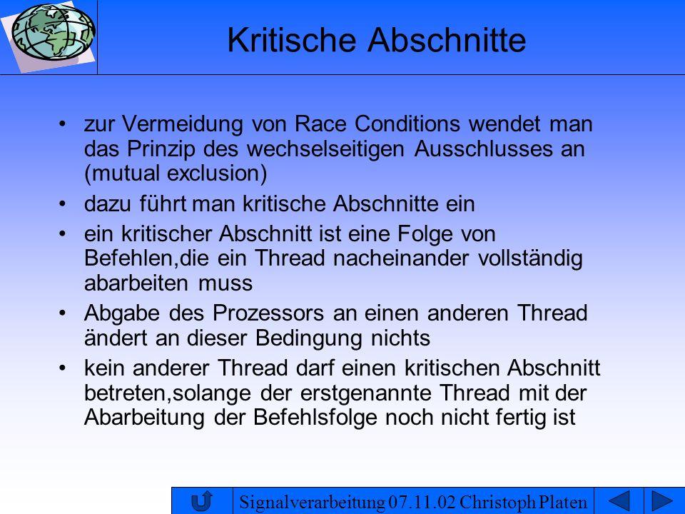 Signalverarbeitung 07.11.02 Christoph Platen Kritische Abschnitte zur Vermeidung von Race Conditions wendet man das Prinzip des wechselseitigen Aussch