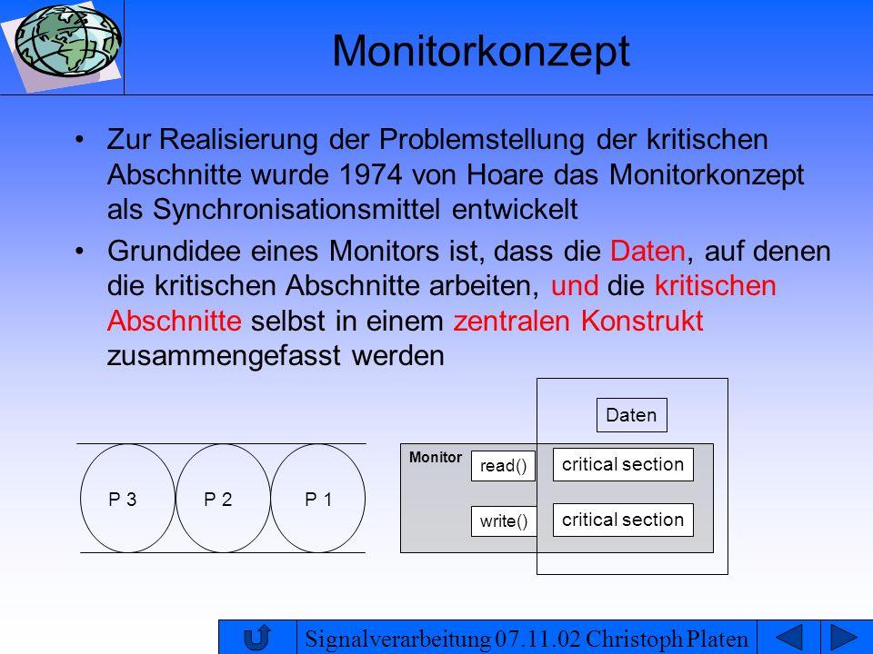 Signalverarbeitung 07.11.02 Christoph Platen Monitorkonzept Zur Realisierung der Problemstellung der kritischen Abschnitte wurde 1974 von Hoare das Mo