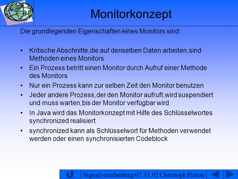 Signalverarbeitung 07.11.02 Christoph Platen Monitorkonzept Die grundlegenden Eigenschaften eines Monitors sind: Kritische Abschnitte,die auf denselbe