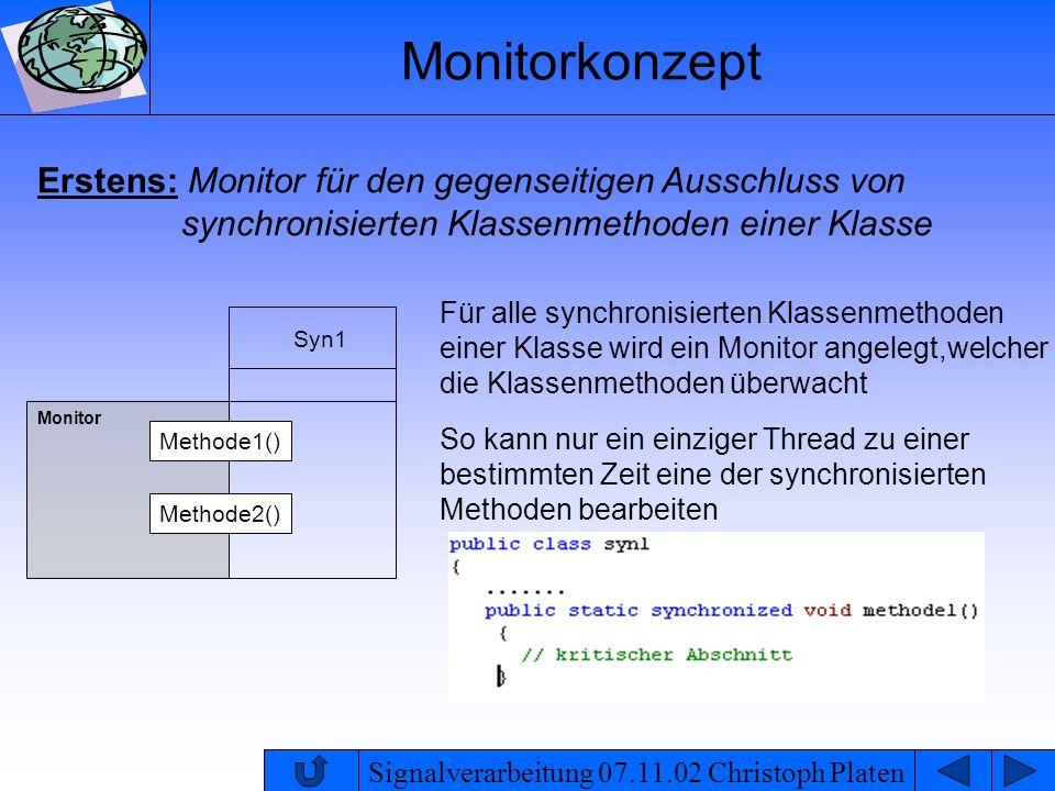 Signalverarbeitung 07.11.02 Christoph Platen Monitorkonzept Erstens: Monitor für den gegenseitigen Ausschluss von synchronisierten Klassenmethoden ein