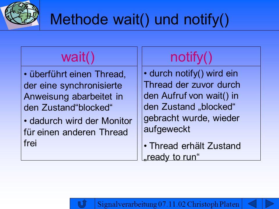 Signalverarbeitung 07.11.02 Christoph Platen Methode wait() und notify() wait() überführt einen Thread, der eine synchronisierte Anweisung abarbeitet