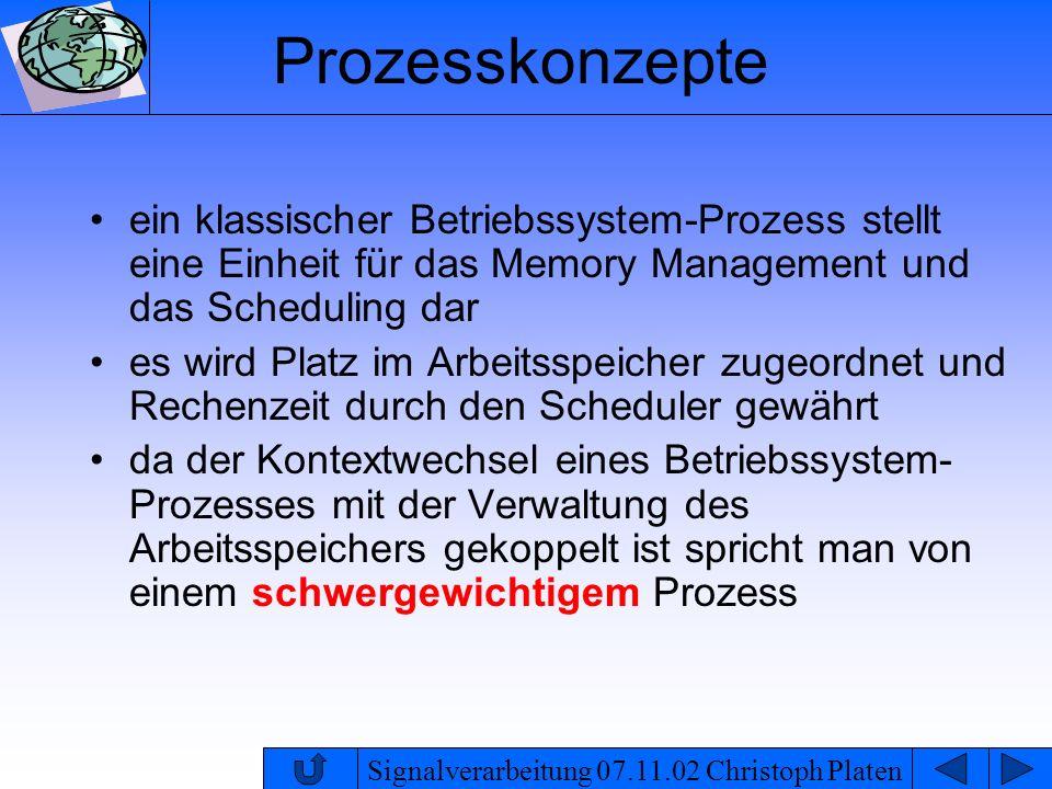 Signalverarbeitung 07.11.02 Christoph Platen Prozesskonzepte ein klassischer Betriebssystem-Prozess stellt eine Einheit für das Memory Management und