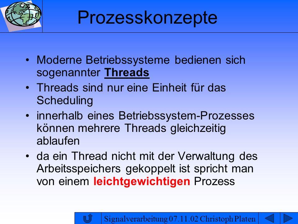Signalverarbeitung 07.11.02 Christoph Platen Zugriff auf gemeinsame Ressourcen benutzen mehrere Threads dieselben Daten, so kann es zu Synchronisationsproblemen kommen beispielsweise bekommt ein schreibender Thread den Prozessor entzogen ehe er mit dem Schreiben der Datei fertig ist der Lese-Thread beginnt jedoch schon zu lesen und erhält inkonsistente Daten.