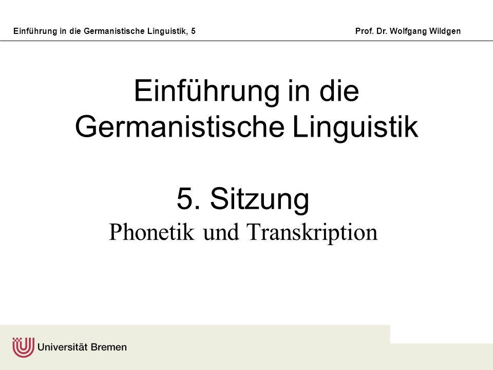Einführung in die Germanistische Linguistik, 5Prof. Dr. Wolfgang Wildgen Einführung in die Germanistische Linguistik 5. Sitzung Phonetik und Transkrip