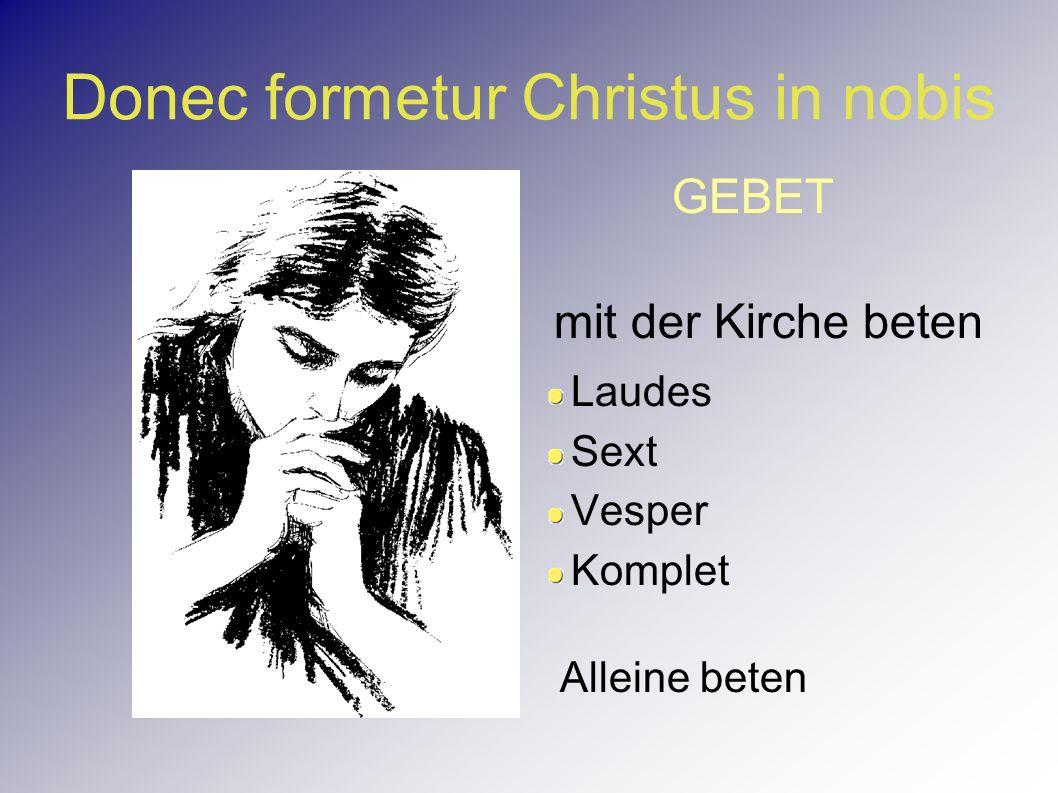 Donec formetur Christus in nobis GEBET mit der Kirche beten Laudes Sext Vesper Komplet Alleine beten