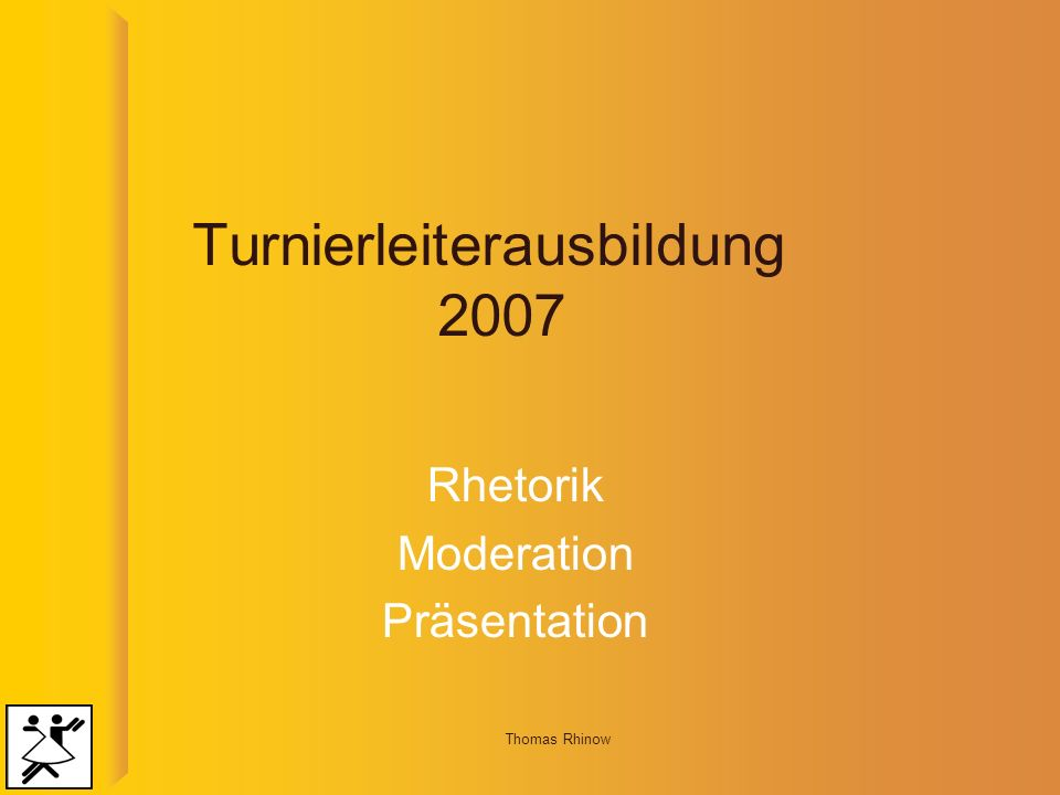 Thomas Rhinow Turnierleiterausbildung 2007 Rhetorik Moderation Präsentation