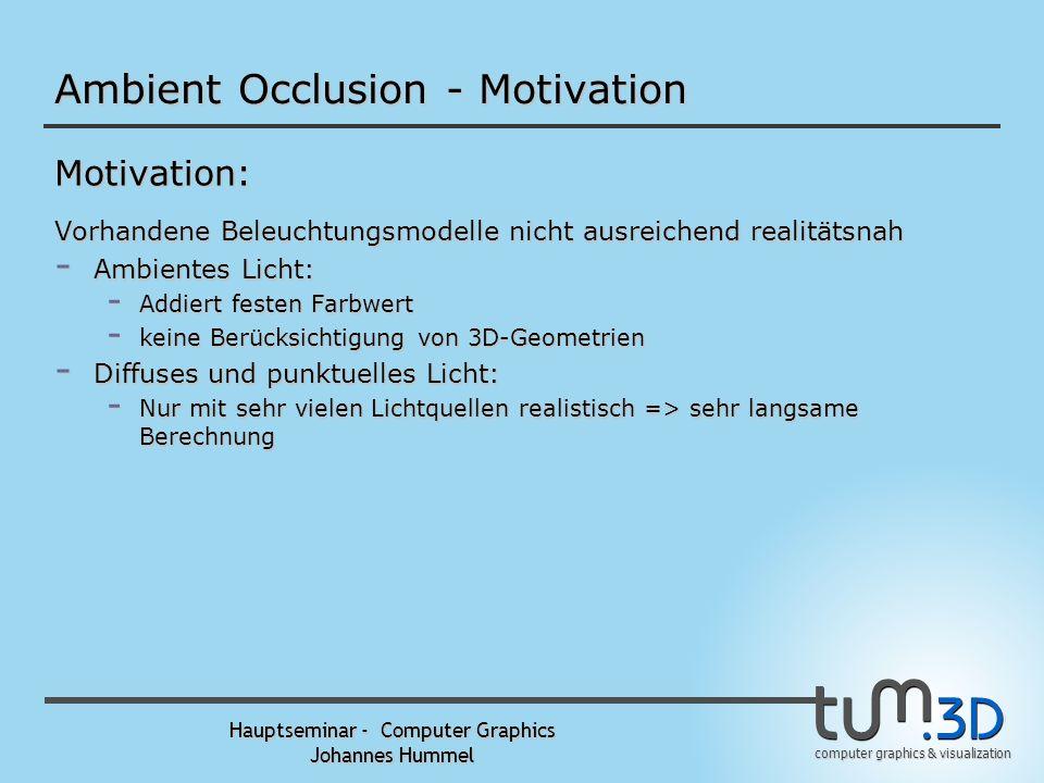 computer graphics & visualization Hauptseminar - Computer Graphics Johannes Hummel Übersicht - Ambient Occlusion - Motivation - Funktionsweise - Dynamic Ambient Occlusion - Beispiele - Precomputed Radiance Transfer - Was ist PRT.