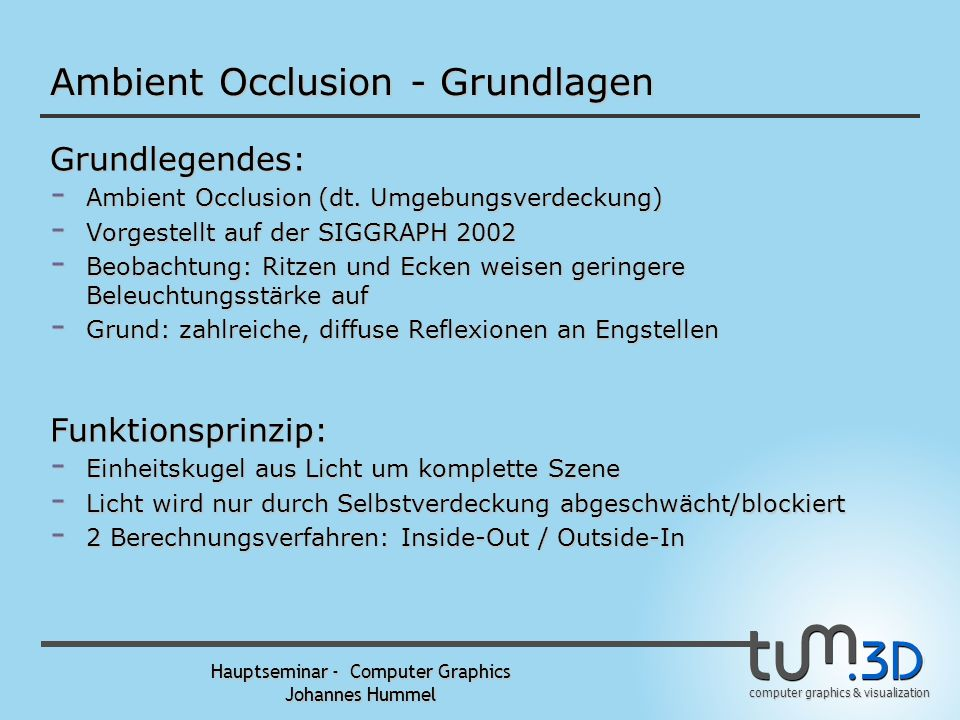 computer graphics & visualization Hauptseminar - Computer Graphics Johannes Hummel Ambient Occlusion - Grundlagen Grundlegendes: - Ambient Occlusion (dt.