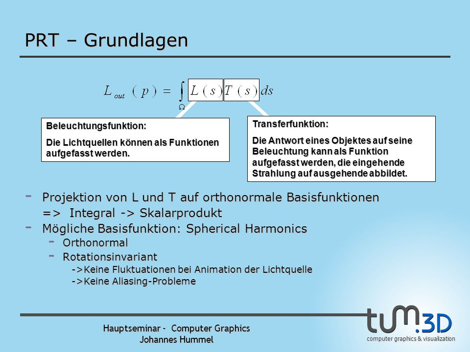 computer graphics & visualization Hauptseminar - Computer Graphics Johannes Hummel PRT – Basisfunktionen (3) Basisfunktionen:Funktion:Projektion:Rekon