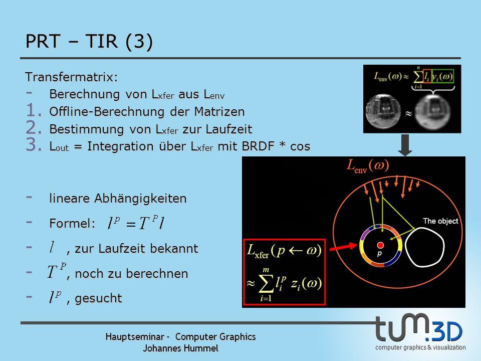 computer graphics & visualization Hauptseminar - Computer Graphics Johannes Hummel PRT – TIR (2) Transfered Incident Radiance: Berechnung der einfalle