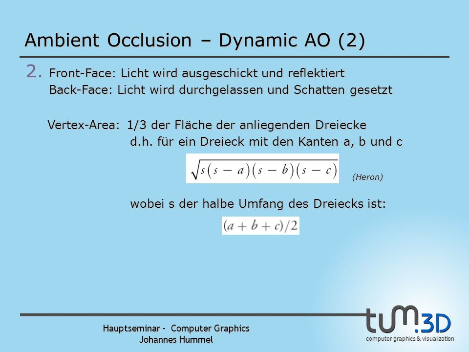 computer graphics & visualization Hauptseminar - Computer Graphics Johannes Hummel PRT – Rendering Equation Rendering Equation: p d s Integral über die Richtungen s auf der Halbkugel über Punkt P