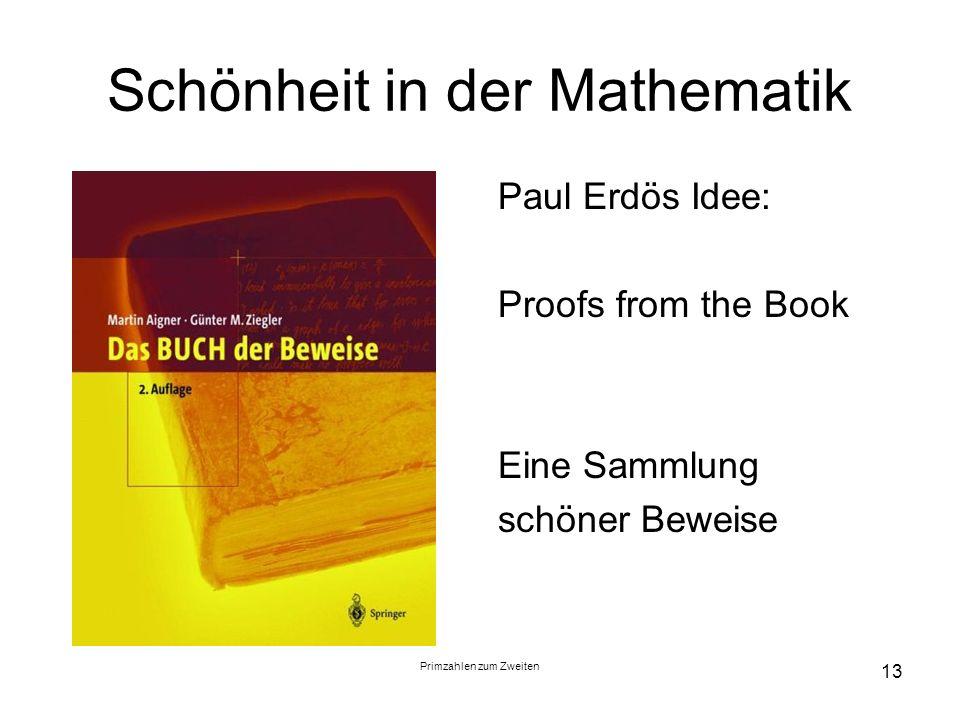 Primzahlen zum Zweiten 13 Schönheit in der Mathematik Paul Erdös Idee: Proofs from the Book Eine Sammlung schöner Beweise
