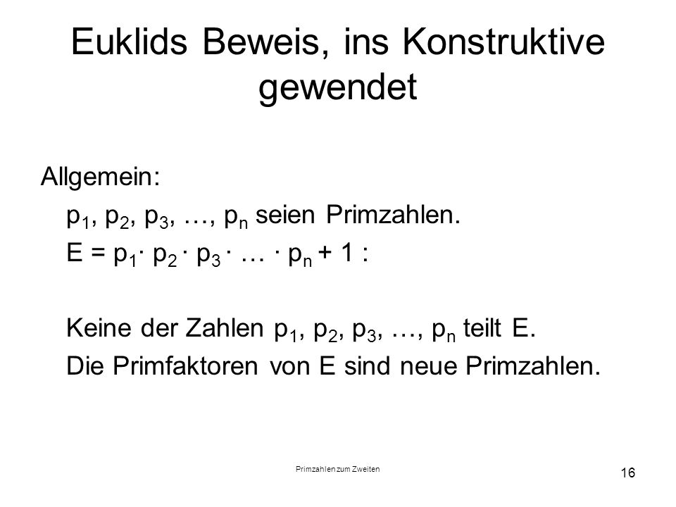 Primzahlen zum Zweiten 17 Beweise für die Unendlichkeit der Menge der Primzahlen Sechs Beweise in THE BOOK 12 Beweise in Narkiewicz, The Development of Prime Number Theory 27 Beweise auf www.beweise.mathematic.de